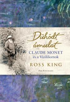 Ross King - A dühödt ámulat - Monet és a vízililiomok