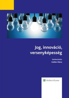 Klára Gellén - Jog, innováció, versenyképesség [eKönyv: epub, mobi]