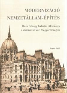 Modernizáció és nemzetállam-építés.  Haza és/vagy haladás dilemmája a dualizmus kori Magyarországon