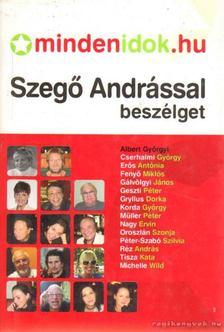 SZEGŐ ANDRÁS - Mindenidok.hu - Szegő Andrással beszélget... [antikvár]