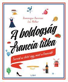 Barreau, Dominique; Millar, Luc - A boldogság francia titka - Szeresd az életet úgy, mint a franciák!