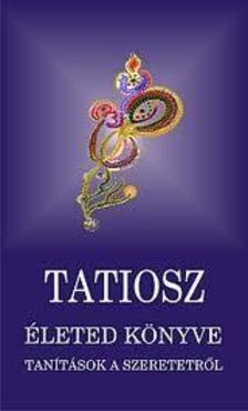 TATIOSZ - Életed könyve - tanítások a szeretetről