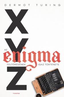 Dermot Turing - X, Y, Z. Az Enigma feltörésének igaz története [eKönyv: pdf, epub, mobi]
