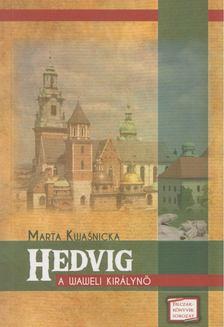 Marta Kwasnicka - Hedvig - A waweli királynő [antikvár]
