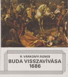 R. VÁRKONYI ÁGNES - Buda visszavívása 1686 [antikvár]
