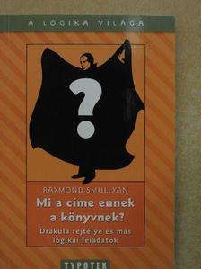 Raymond Smullyan - Mi a címe ennek a könyvnek? [antikvár]