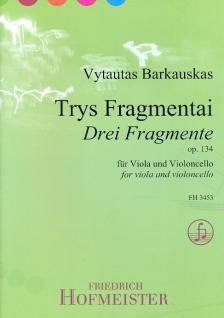 BARKAUSKAS, VYTAUTAS - TRYS FRAGMENTAI (DREI FRAGMENTE) OP.134 FÜR VIOLA UND VIOLONCELLO (2011)
