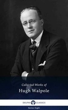 Hugh Walpole - Delphi Collected Works of Hugh Walpole (Illustrated) [eKönyv: epub, mobi]