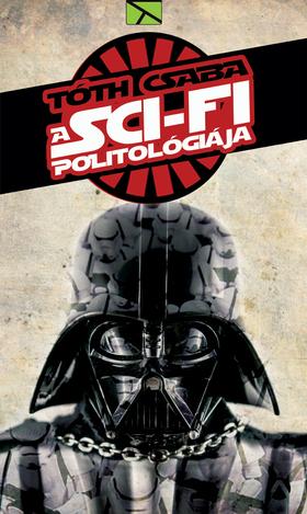 TÓTH CSABA - A sci-fi politológiája