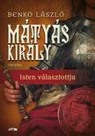 Benkő László - Mátyás király - Isten választottja