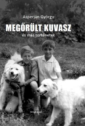 Asperján György - Megőrült kuvasz és más történetek