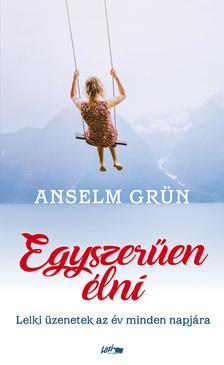 Grün, Anselm - Egyszerűen élni - Lelki üzenetek az év minden napjára