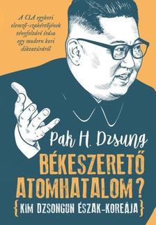 Pak H. Dzsung - Békeszerető atomhatalom? - Kim Dzsongun Észak-Koreája