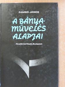 Zambó János - A bányaművelés alapjai [antikvár]