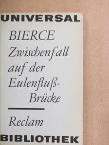 Ambrose Bierce - Zwischenfall auf der Eulenfluss-Brücke [antikvár]