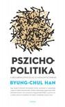 Byung-Chul Han - Pszichopolitika. A neoliberalizmus és az új hatalomtechnikák [eKönyv: pdf, epub, mobi]