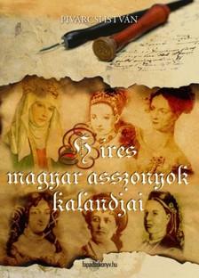 Pivárcsi István - Híres magyar asszonyok kalandjai [eKönyv: epub, mobi]
