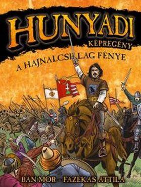 Bán Mór - Fazekas Attila - HUNYADI - A HAJNALCSILLAG FÉNYE - KÉPREGÉNY