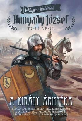 HUNYADY JÓZSEF - A király árnyéka /Magyar históriák