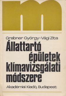 Grabner György, Vági Zita - Állattartó épületek klímavizsgálati módszere [antikvár]