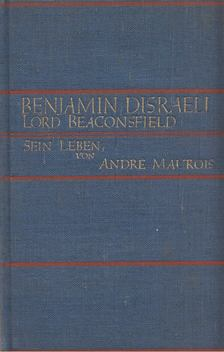André Maurois - Benjamin Disraeli Lord Beaconsfield - Sein Leben [antikvár]