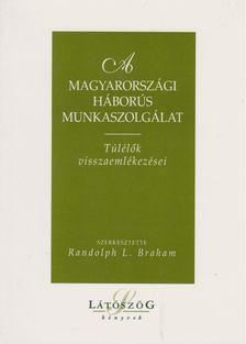 Randolph L. Braham - A magyarországi háborús munkaszolgálat [antikvár]