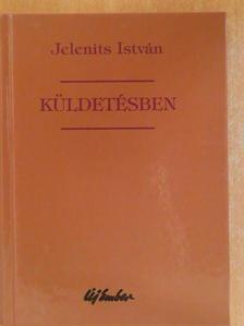 Jelenits István - Küldetésben [antikvár]