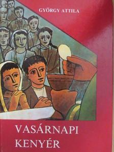 """György Attila - Vasárnapi kenyér """"A év"""" [antikvár]"""