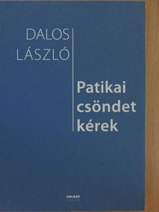 Dalos László - Patikai csöndet kérek [antikvár]