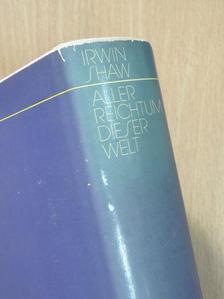 Irwin Shaw - Aller Reichtum dieser Welt [antikvár]