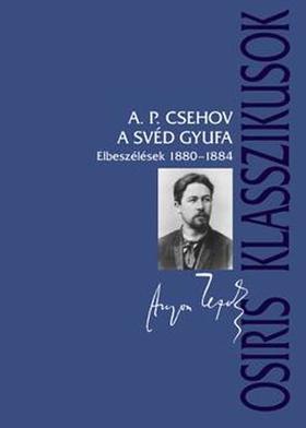 CSEHOV, A.P. - A svéd gyufa - Elbeszélések 1880-1884