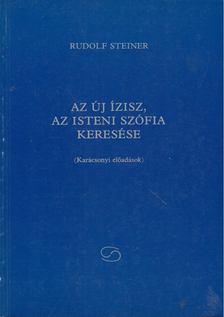 Rudolf Steiner - Az új Ízisz, az isteni Szófia keresése [antikvár]