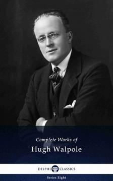 Hugh Walpole - Delphi Complete Works of Hugh Walpole (Illustrated) [eKönyv: epub, mobi]