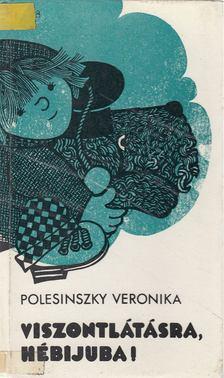 Polesinszky Veronika - Viszontlátásra, Hébijuba! [antikvár]