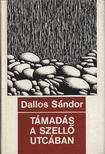 DALLOS SÁNDOR - Támadás a Szellő utcában [antikvár]