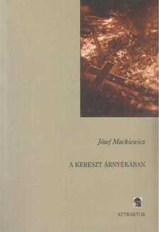 Józef Mackiewicz - A kereszt árnyékában [antikvár]