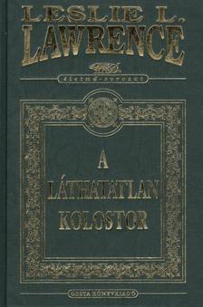 Leslie L. Lawrence - A LÁTHATATLAN KOLOSTOR /DÍSZ