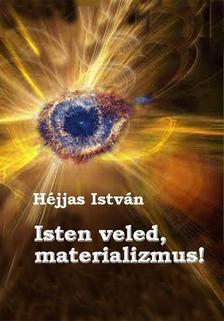 Héjjas István - Isten veled, materializmus!