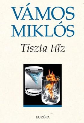 VÁMOS MIKLÓS - Tiszta tűz [eKönyv: epub, mobi]