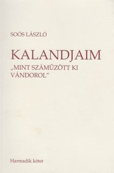 """Soós László - Kalandjaim 3. - """"Mint száműzött ki vándorol"""" [antikvár]"""