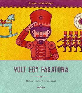 Kaláka együttes - Volt egy fakatona - Kaláka Zenéskönyv CD-melléklettel, Válogatás 50 év gyerekdalaiból