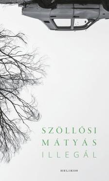 Szöllősi Mátyás - Illegál [eKönyv: epub, mobi]