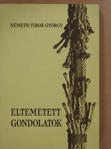 Németh Tibor György - Eltemetett gondolatok (aláírt példány) [antikvár]