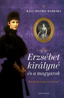 Káli-Rozmis Barbara - Erzsébet királyné és a magyarok