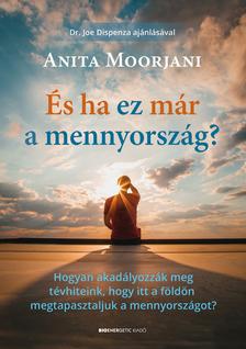 Anita Moorjani - És ha ez már a mennyország?