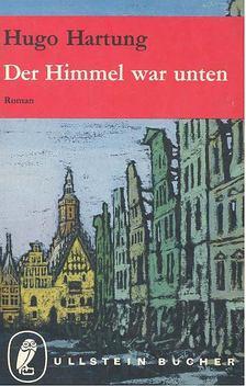 Hartung, Hugo - Der Himmel war unten - Vom kampf und Untergang Breslaus [antikvár]