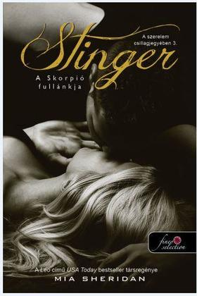 Mia Sheridan - Stinger - A Skorpió fullánkja (A szerelem csillagjegyében 3.) - PUHA BORÍTÓS