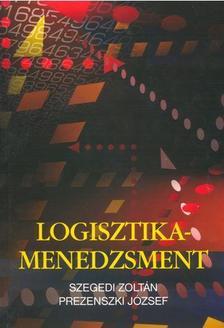 Szegedi Zoltán - Prezenszki József - Logisztika-menedzsment