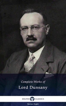 Dunsany Lord - Delphi Complete Works of Lord Dunsany (Illustrated) [eKönyv: epub, mobi]