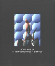 Bohár András - Az elektrográfia jelensége és jelentősége [antikvár]
